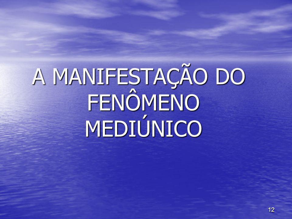 12 A MANIFESTAÇÃO DO FENÔMENO MEDIÚNICO
