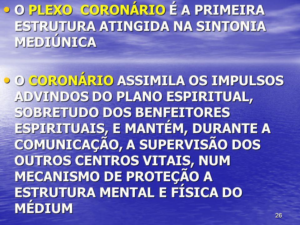 26 O PLEXO CORONÁRIO É A PRIMEIRA ESTRUTURA ATINGIDA NA SINTONIA MEDIÚNICA O PLEXO CORONÁRIO É A PRIMEIRA ESTRUTURA ATINGIDA NA SINTONIA MEDIÚNICA O C