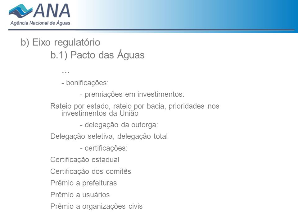 b) Eixo regulatório b.1) Pacto das Águas... - bonificações: - premiações em investimentos: Rateio por estado, rateio por bacia, prioridades nos invest