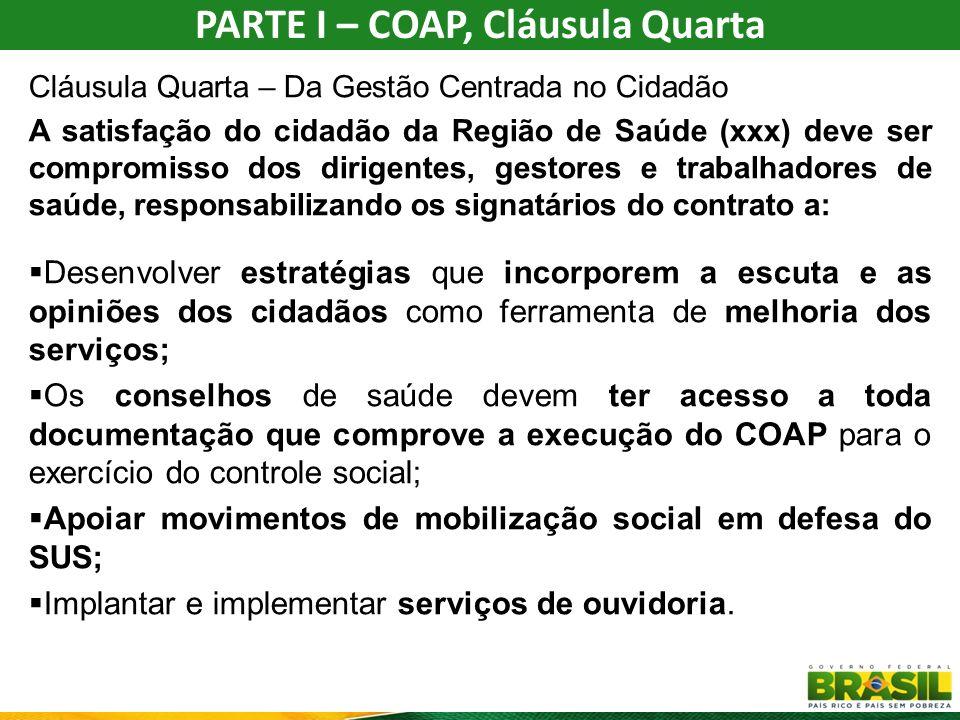 CLÁUSULA NONA - DAS DIRETRIZES SOBRE A PROGRAMAÇÃO GERAL DAS AÇÕES E SERVIÇOS DE SAUDE CLAUSULA DÉCIMA - DA ARTICULAÇÃO INTERFEDERATIVA CLÁUSULA DÉCIMA PRIMEIRA - DAS DIRETRIZES DA GESTÃO DO TRABALHO E EDUCAÇÃO EM SAÚDE CLÁUSULA DÉCIMA SEGUNDA - DAS DIRETRIZES SOBRE O FINANCIAMENTO CLÁUSULA DÉCIMA TERCEIRA - DAS MEDIDAS DE APERFEIÇOAMENTO DO SISTEMA CLÁUSULA DECIMA QUARTA - DAS DIRETRIZES GERAIS SOBRE MONITORAMENTO, AVALIAÇÃO DE DESEMPENHO E AUDITORIA CLÁUSULA DÉCIMA QUINTA - DAS SANÇÕES ADMINISTRATIVAS CLÁUSULA DÉCIMA SEXTA - DA PUBLICIDADE 30 PARTE I - COAP