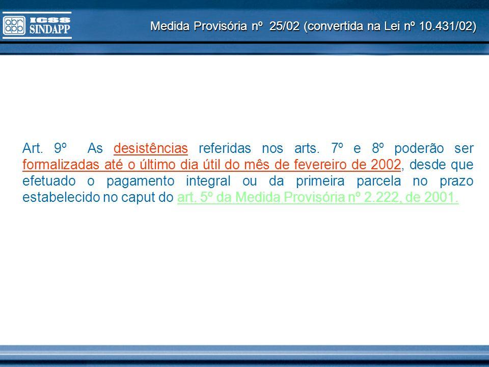 Medida Provisória nº 25/02 (convertida na Lei nº 10.431/02) Art. 9º As desistências referidas nos arts. 7º e 8º poderão ser formalizadas até o último