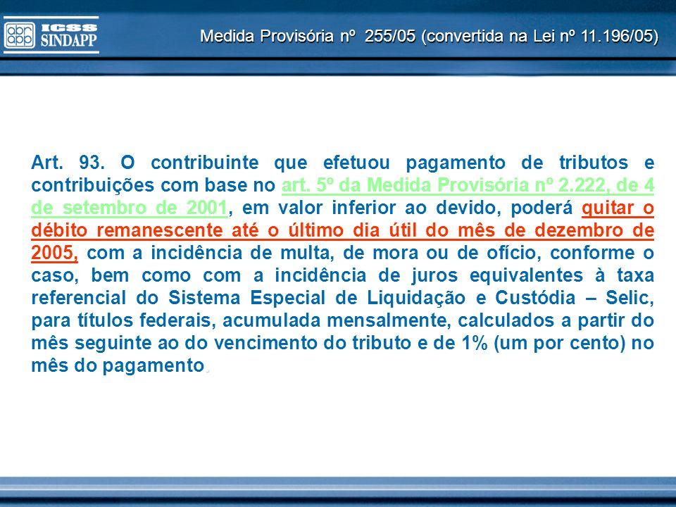 Medida Provisória nº 255/05 (convertida na Lei nº 11.196/05). Art. 93. O contribuinte que efetuou pagamento de tributos e contribuições com base no ar