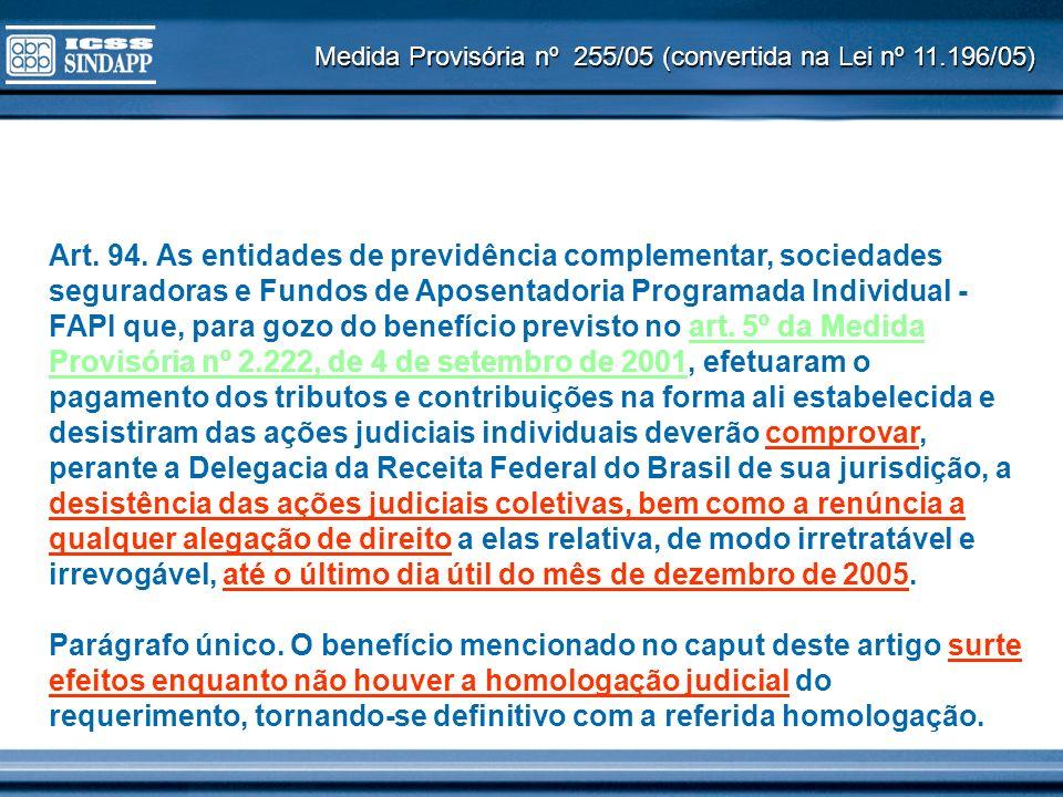 Medida Provisória nº 255/05 (convertida na Lei nº 11.196/05) Art. 94. As entidades de previdência complementar, sociedades seguradoras e Fundos de Apo