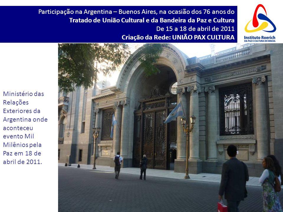 Participação na Argentina – Buenos Aires, na ocasião dos 76 anos do Tratado de União Cultural e da Bandeira da Paz e Cultura De 15 a 18 de abril de 2011 Criação da Rede: UNIÃO PAX CULTURA Abertura com representantes da Argentina, Bolívia e Brasil.