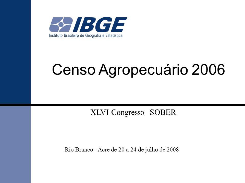 Censo Agropecuário 2006 Rio Branco - Acre de 20 a 24 de julho de 2008 XLVI Congresso SOBER