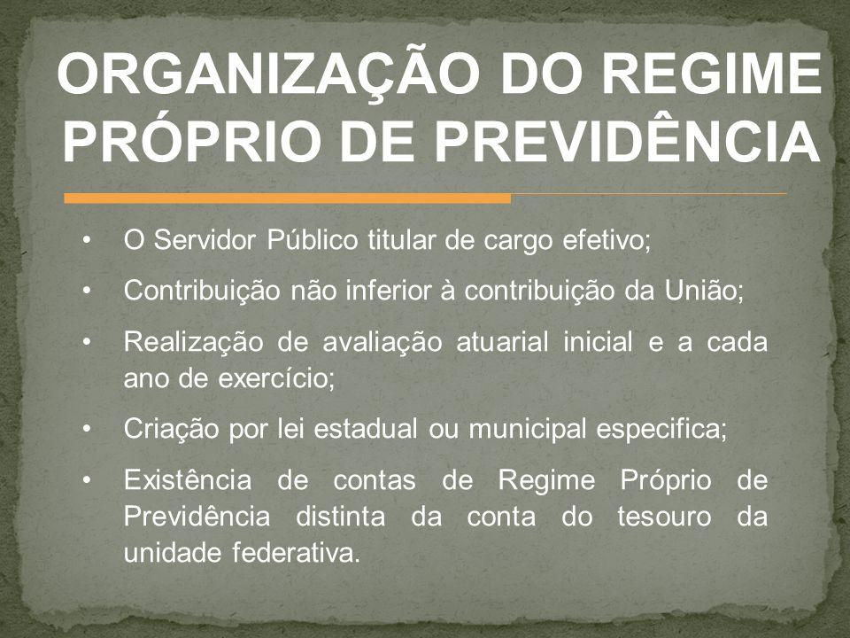 O Servidor Público titular de cargo efetivo; Contribuição não inferior à contribuição da União; Realização de avaliação atuarial inicial e a cada ano