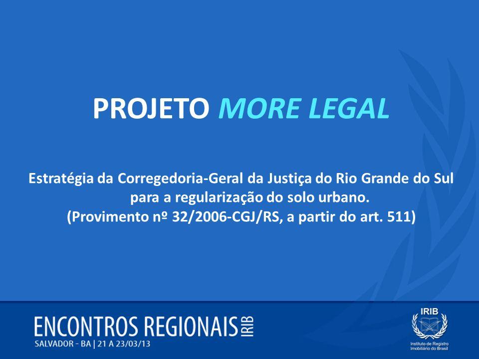 PROJETO MORE LEGAL Estratégia da Corregedoria-Geral da Justiça do Rio Grande do Sul para a regularização do solo urbano. (Provimento nº 32/2006-CGJ/RS