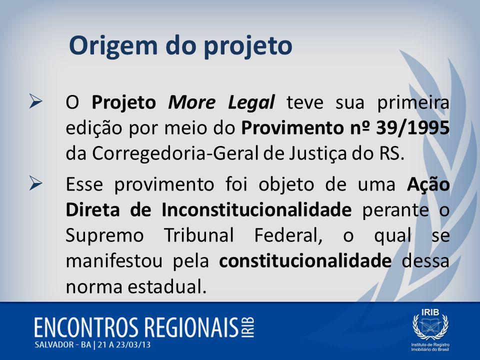 Origem do projeto O Projeto More Legal teve sua primeira edição por meio do Provimento nº 39/1995 da Corregedoria-Geral de Justiça do RS. Esse provime