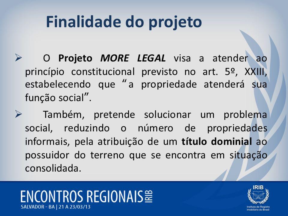 Finalidade do projeto O Projeto MORE LEGAL visa a atender ao princípio constitucional previsto no art. 5º, XXIII, estabelecendo que a propriedade aten