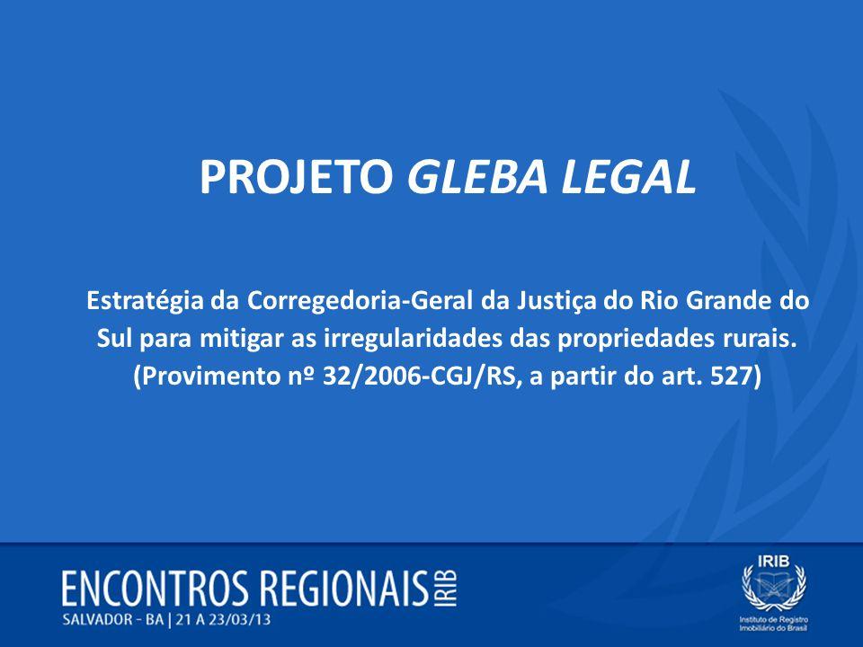 PROJETO GLEBA LEGAL Estratégia da Corregedoria-Geral da Justiça do Rio Grande do Sul para mitigar as irregularidades das propriedades rurais. (Provime