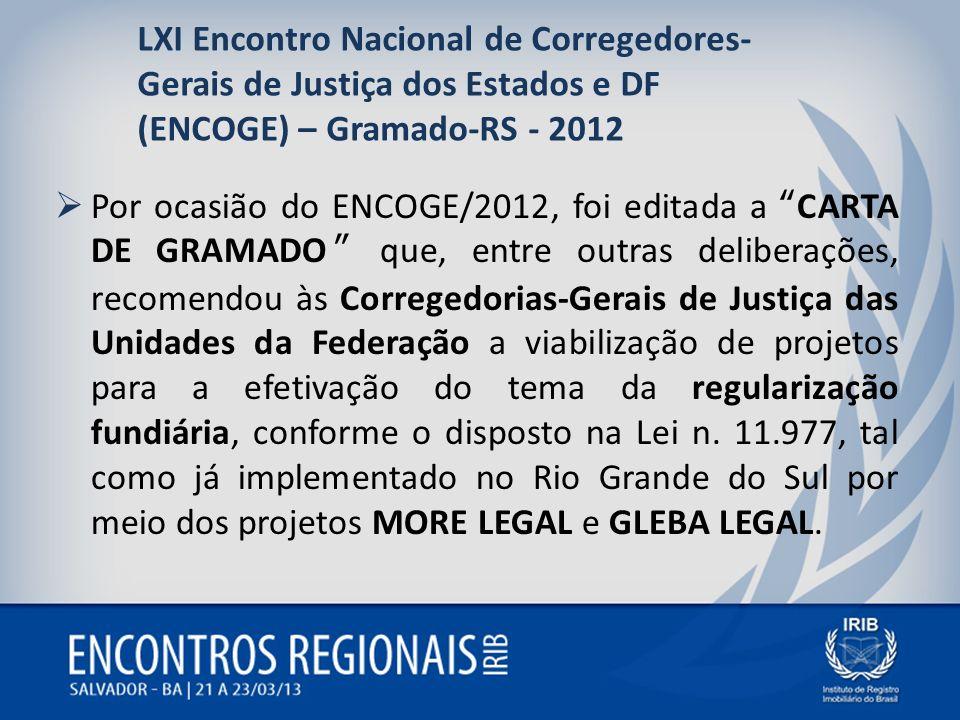 LXI Encontro Nacional de Corregedores- Gerais de Justiça dos Estados e DF (ENCOGE) – Gramado-RS - 2012 Por ocasião do ENCOGE/2012, foi editada a CARTA