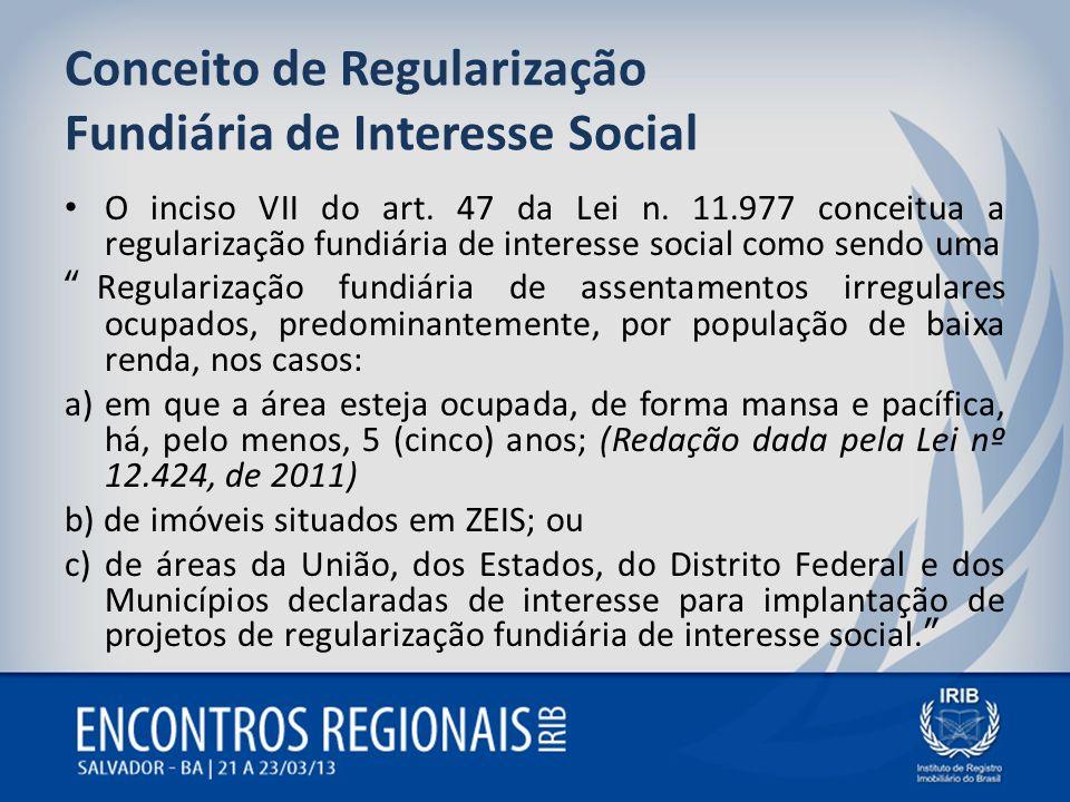 Conceito de Regularização Fundiária de Interesse Social O inciso VII do art. 47 da Lei n. 11.977 conceitua a regularização fundiária de interesse soci