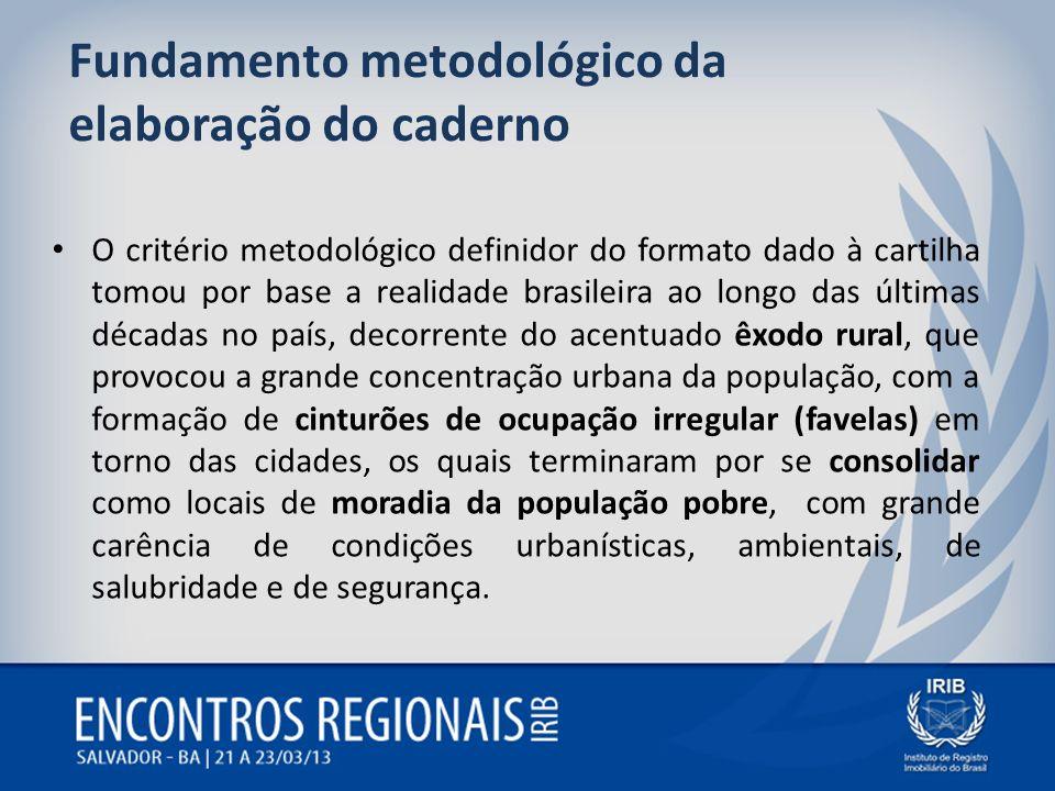 Fundamento metodológico da elaboração do caderno O critério metodológico definidor do formato dado à cartilha tomou por base a realidade brasileira ao