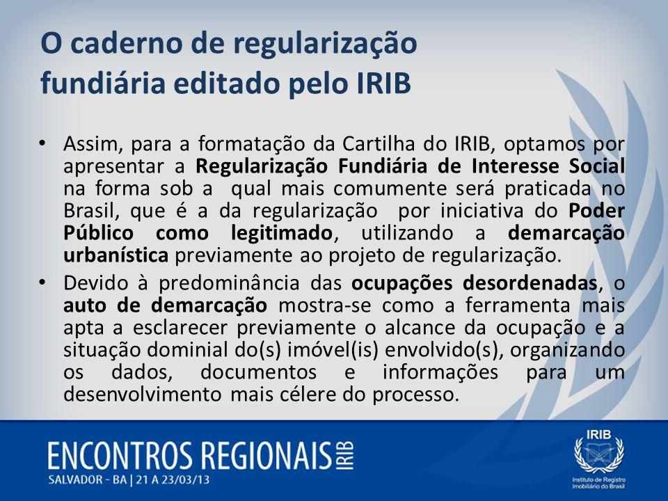 O caderno de regularização fundiária editado pelo IRIB Assim, para a formatação da Cartilha do IRIB, optamos por apresentar a Regularização Fundiária