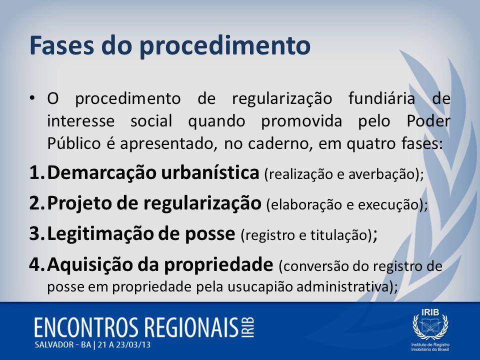 Fases do procedimento O procedimento de regularização fundiária de interesse social quando promovida pelo Poder Público é apresentado, no caderno, em
