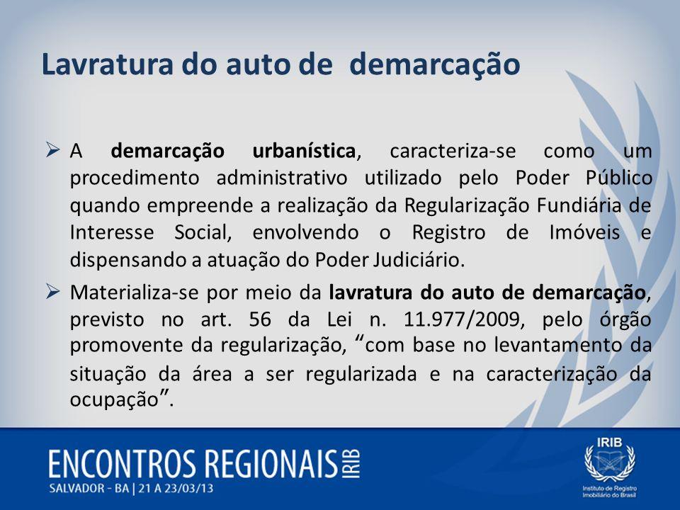 Lavratura do auto de demarcação A demarcação urbanística, caracteriza-se como um procedimento administrativo utilizado pelo Poder Público quando empre