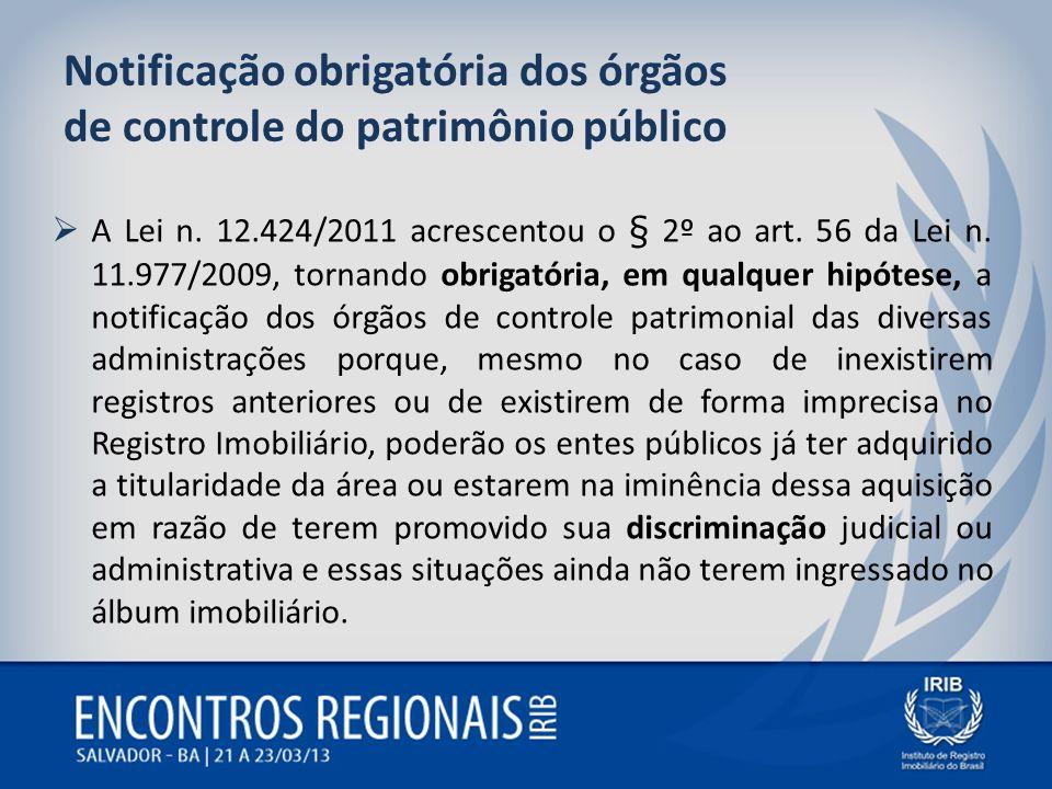 Notificação obrigatória dos órgãos de controle do patrimônio público A Lei n. 12.424/2011 acrescentou o § 2º ao art. 56 da Lei n. 11.977/2009, tornand