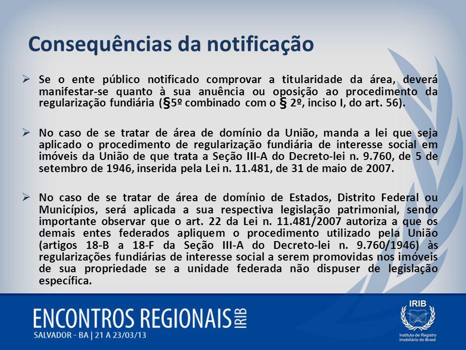 Consequências da notificação Se o ente público notificado comprovar a titularidade da área, deverá manifestar-se quanto à sua anuência ou oposição ao