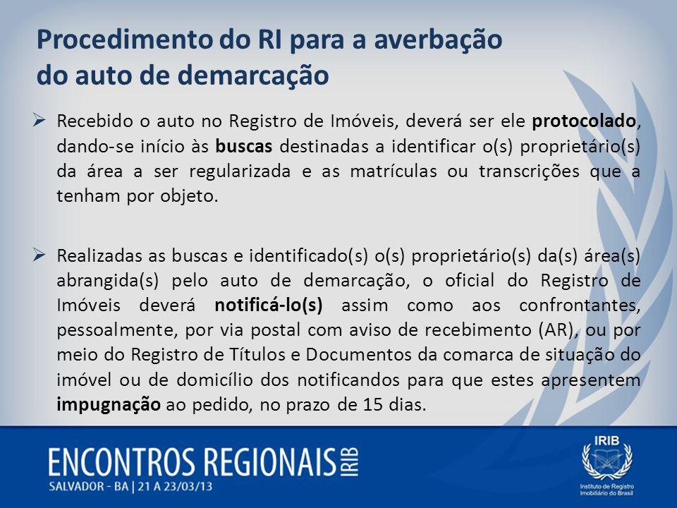 Procedimento do RI para a averbação do auto de demarcação Recebido o auto no Registro de Imóveis, deverá ser ele protocolado, dando-se início às busca
