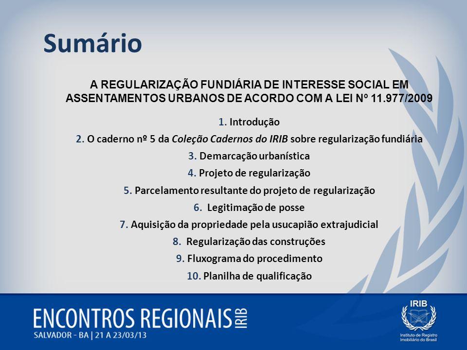 Sumário A REGULARIZAÇÃO FUNDIÁRIA DE INTERESSE SOCIAL EM ASSENTAMENTOS URBANOS DE ACORDO COM A LEI Nº 11.977/2009 1. Introdução 2. O caderno nº 5 da C