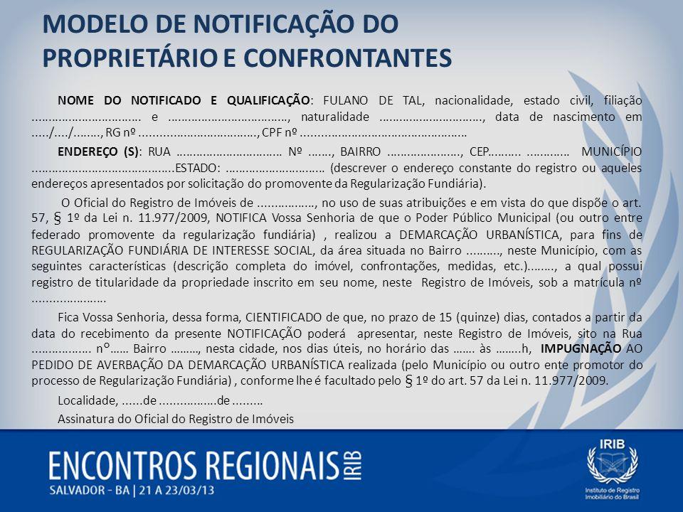 MODELO DE NOTIFICAÇÃO DO PROPRIETÁRIO E CONFRONTANTES NOME DO NOTIFICADO E QUALIFICAÇÃO: FULANO DE TAL, nacionalidade, estado civil, filiação.........