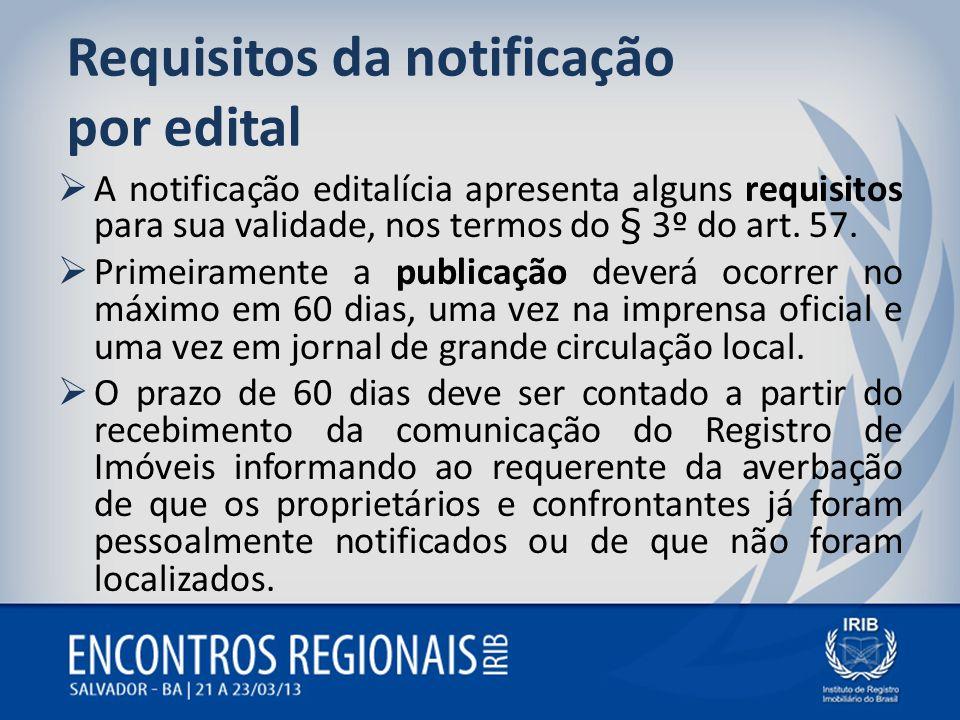 Requisitos da notificação por edital A notificação editalícia apresenta alguns requisitos para sua validade, nos termos do § 3º do art. 57. Primeirame