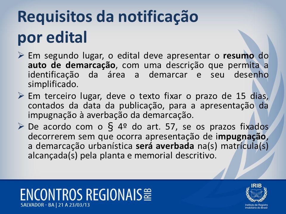 Requisitos da notificação por edital Em segundo lugar, o edital deve apresentar o resumo do auto de demarcação, com uma descrição que permita a identi