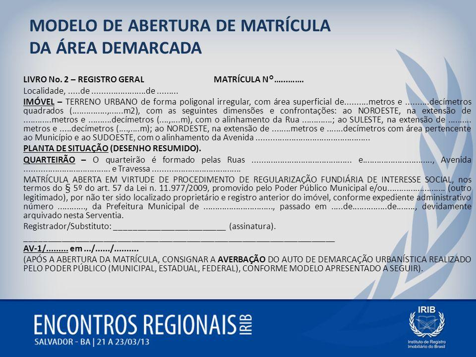 MODELO DE ABERTURA DE MATRÍCULA DA ÁREA DEMARCADA LIVRO No. 2 – REGISTRO GERALMATRÍCULA N°…...……. Localidade,.....de.......................de.........