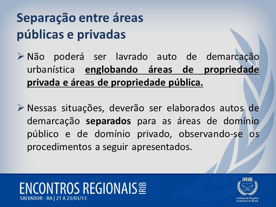 Separação entre áreas públicas e privadas Não poderá ser lavrado auto de demarcação urbanística englobando áreas de propriedade privada e áreas de pro