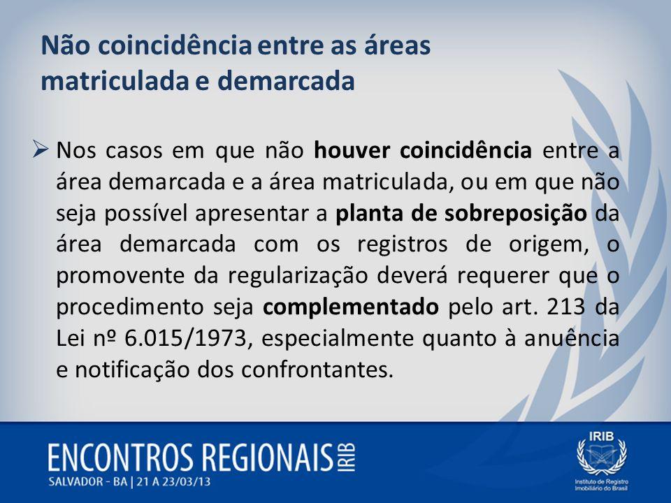 Não coincidência entre as áreas matriculada e demarcada Nos casos em que não houver coincidência entre a área demarcada e a área matriculada, ou em qu