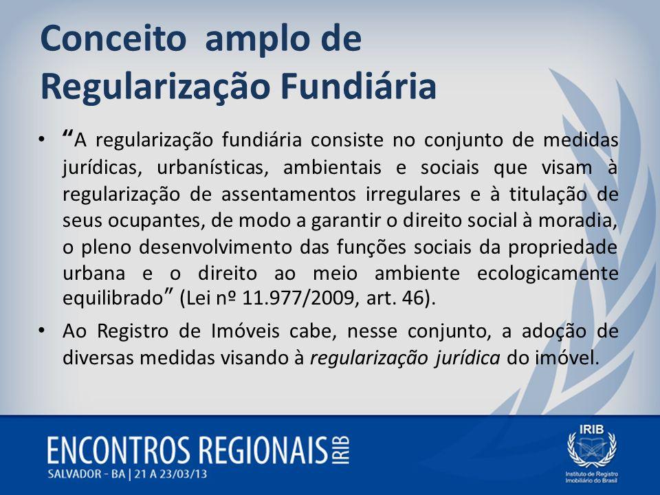 Conceito amplo de Regularização Fundiária A regularização fundiária consiste no conjunto de medidas jurídicas, urbanísticas, ambientais e sociais que