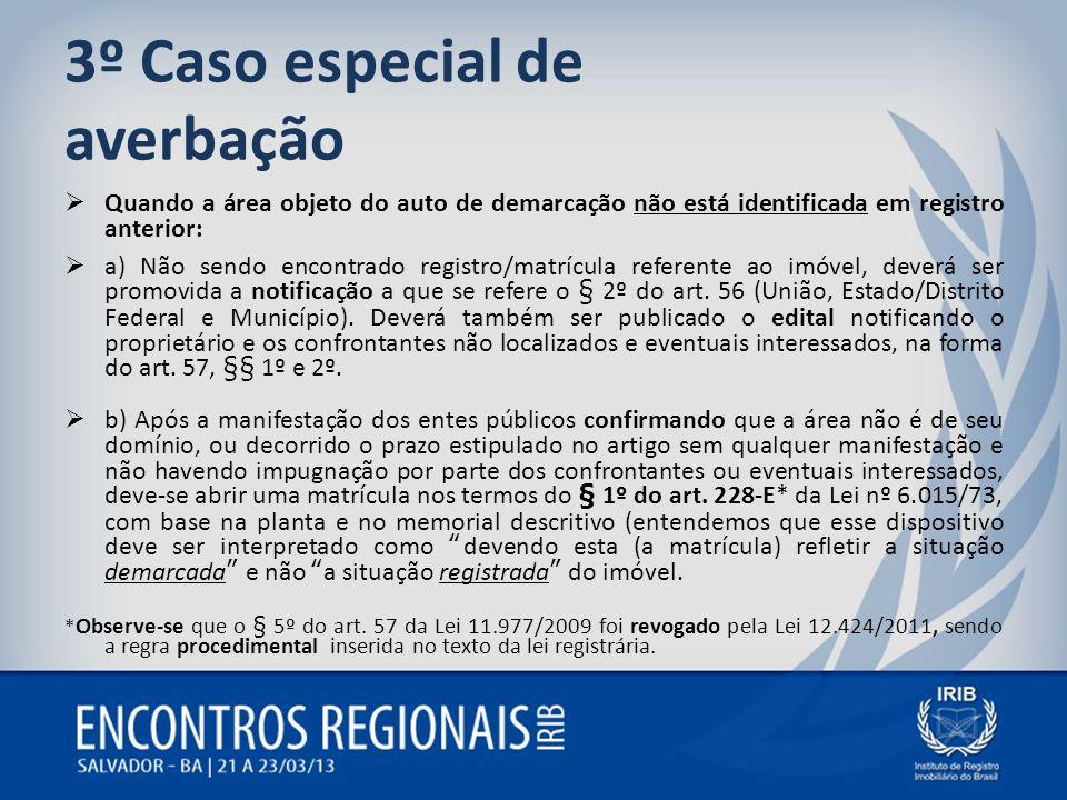 3º Caso especial de averbação Quando a área objeto do auto de demarcação não está identificada em registro anterior: a) Não sendo encontrado registro/
