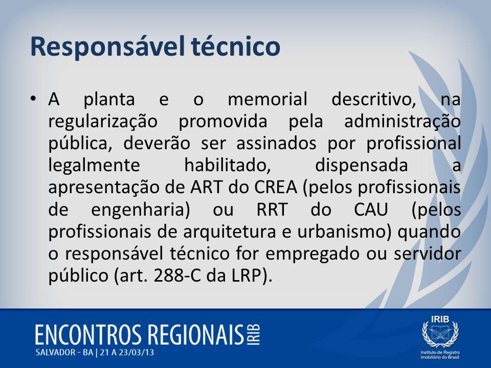 Responsável técnico A planta e o memorial descritivo, na regularização promovida pela administração pública, deverão ser assinados por profissional le