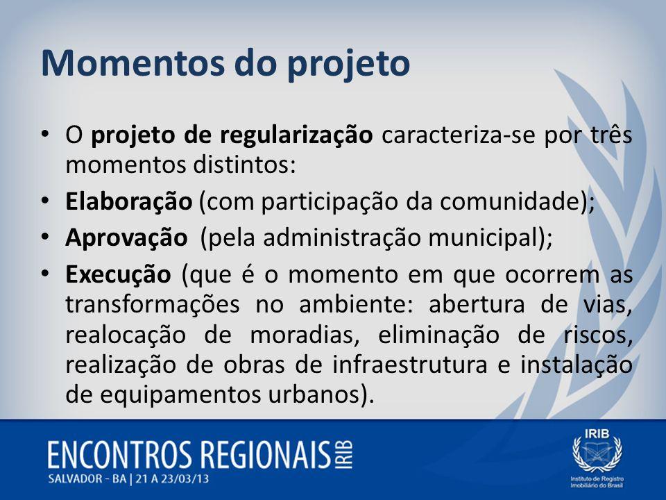 Momentos do projeto O projeto de regularização caracteriza-se por três momentos distintos: Elaboração (com participação da comunidade); Aprovação (pel