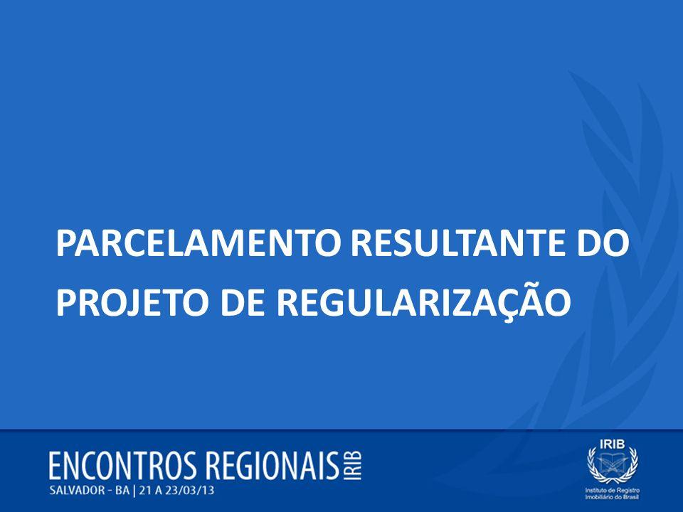 PARCELAMENTO RESULTANTE DO PROJETO DE REGULARIZAÇÃO