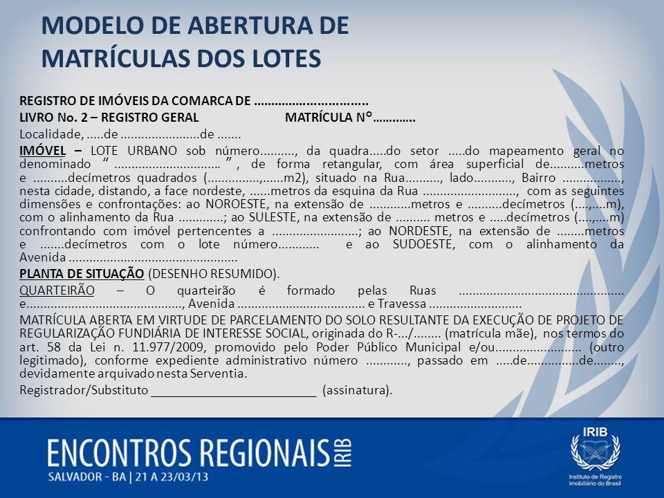 MODELO DE ABERTURA DE MATRÍCULAS DOS LOTES REGISTRO DE IMÓVEIS DA COMARCA DE................................ LIVRO No. 2 – REGISTRO GERALMATRÍCULA N°…