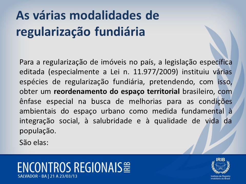 As várias modalidades de regularização fundiária Para a regularização de imóveis no país, a legislação específica editada (especialmente a Lei n. 11.9
