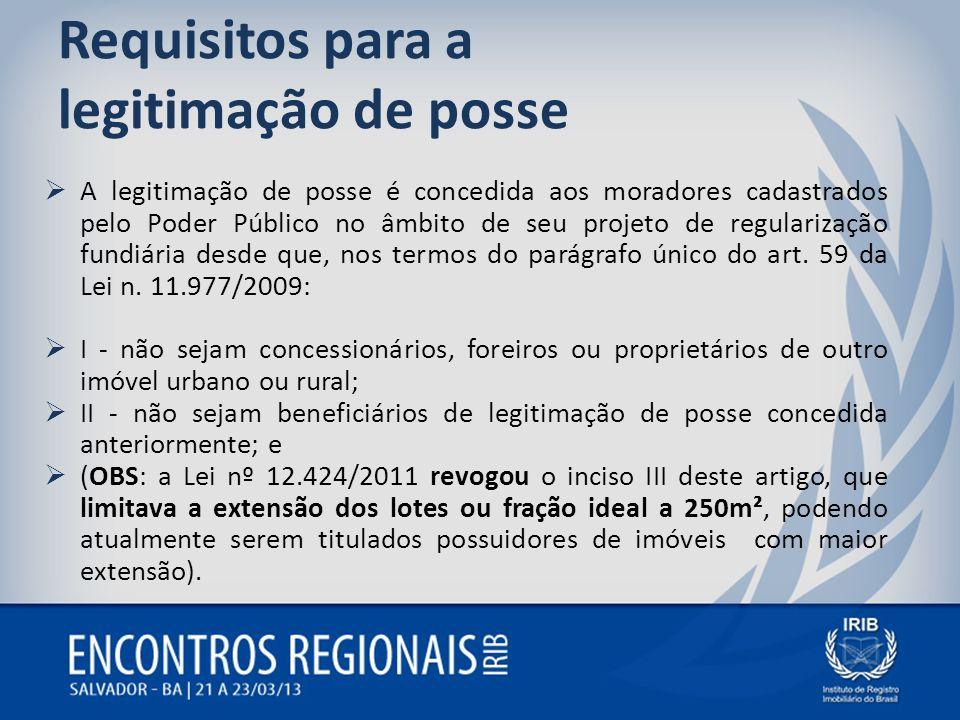 Requisitos para a legitimação de posse A legitimação de posse é concedida aos moradores cadastrados pelo Poder Público no âmbito de seu projeto de reg