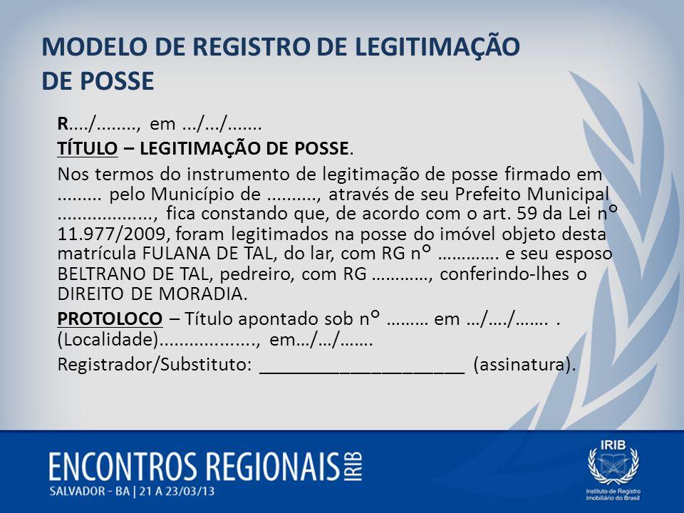 MODELO DE REGISTRO DE LEGITIMAÇÃO DE POSSE R..../........, em.../.../....... TÍTULO – LEGITIMAÇÃO DE POSSE. Nos termos do instrumento de legitimação d