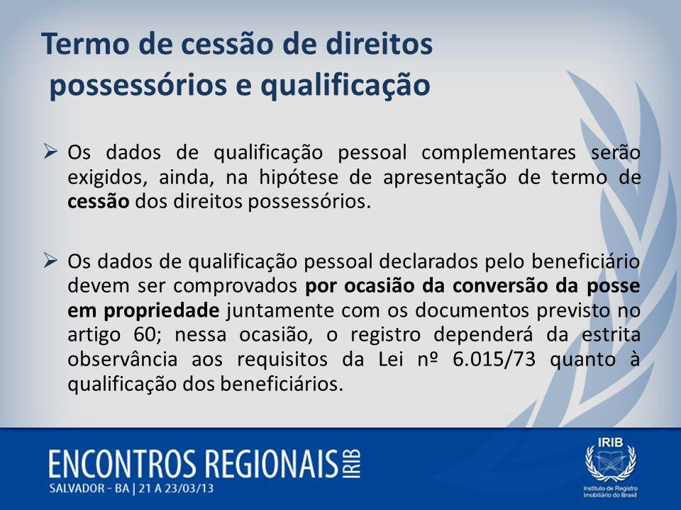 Termo de cessão de direitos possessórios e qualificação Os dados de qualificação pessoal complementares serão exigidos, ainda, na hipótese de apresent