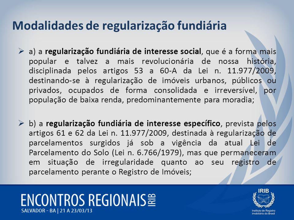 Modalidades de regularização fundiária a) a regularização fundiária de interesse social, que é a forma mais popular e talvez a mais revolucionária de