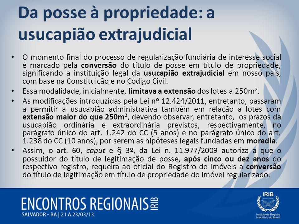 Da posse à propriedade: a usucapião extrajudicial O momento final do processo de regularização fundiária de interesse social é marcado pela conversão