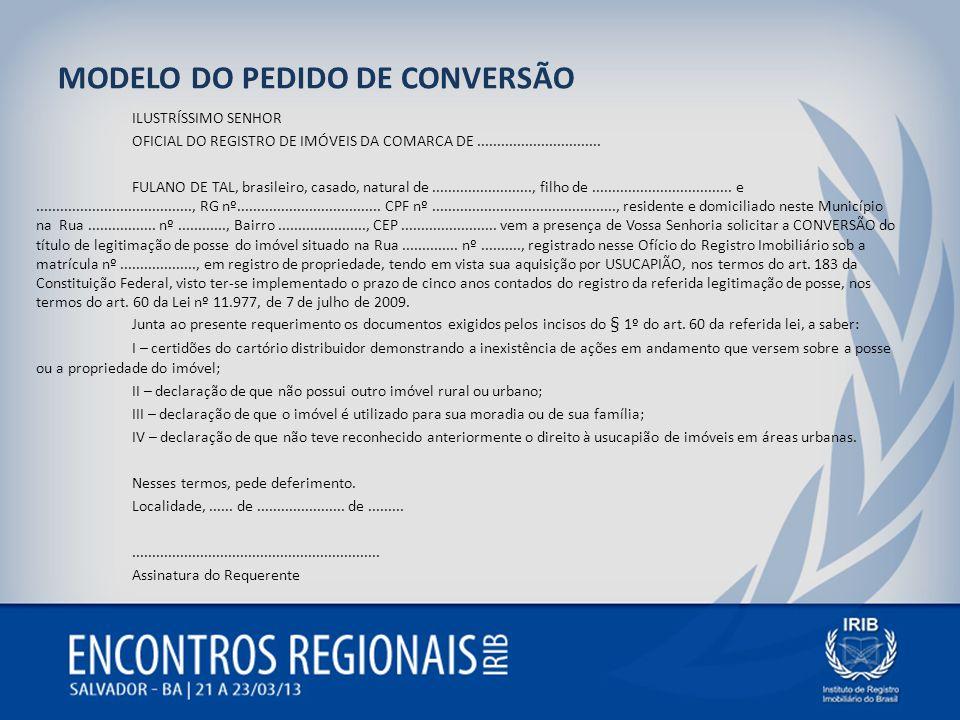 MODELO DO PEDIDO DE CONVERSÃO ILUSTRÍSSIMO SENHOR OFICIAL DO REGISTRO DE IMÓVEIS DA COMARCA DE............................... FULANO DE TAL, brasileir