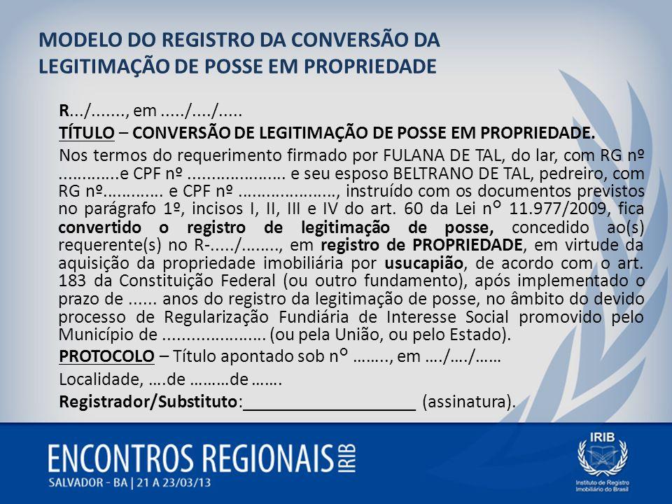 MODELO DO REGISTRO DA CONVERSÃO DA LEGITIMAÇÃO DE POSSE EM PROPRIEDADE R.../......., em...../..../..... TÍTULO – CONVERSÃO DE LEGITIMAÇÃO DE POSSE EM