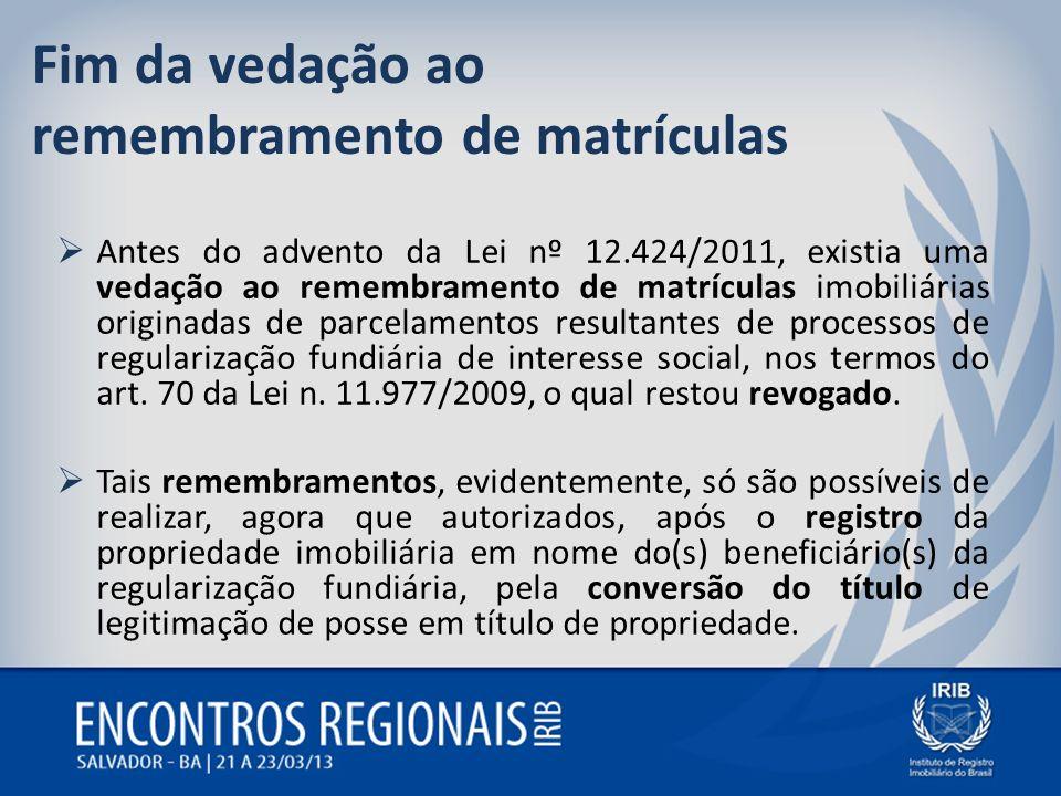 Fim da vedação ao remembramento de matrículas Antes do advento da Lei nº 12.424/2011, existia uma vedação ao remembramento de matrículas imobiliárias