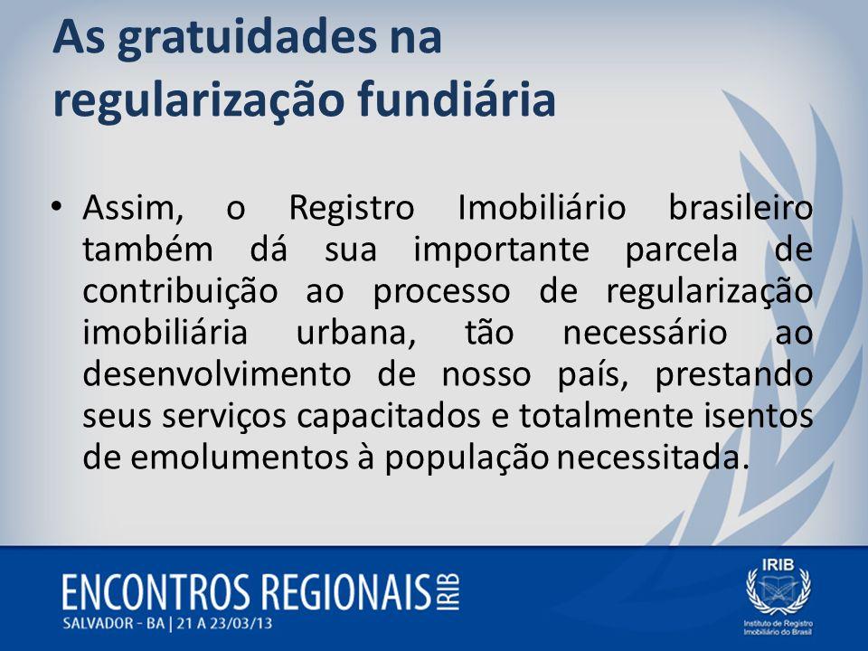 As gratuidades na regularização fundiária Assim, o Registro Imobiliário brasileiro também dá sua importante parcela de contribuição ao processo de reg