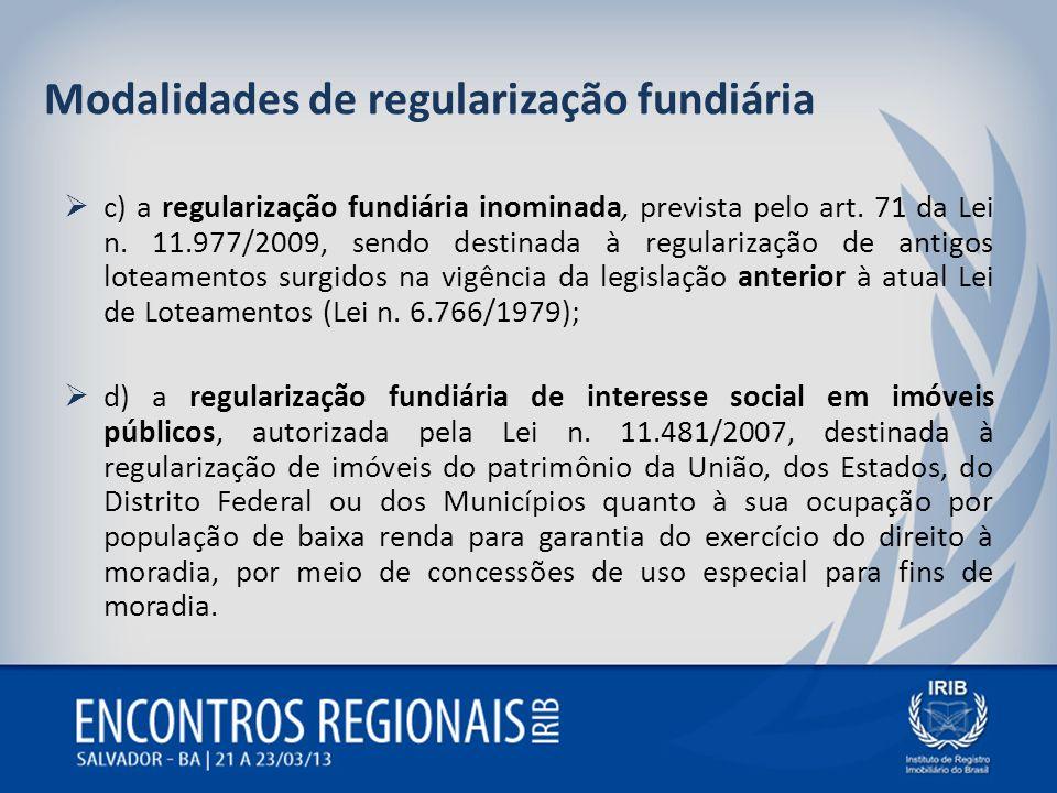 Modalidades de regularização fundiária c) a regularização fundiária inominada, prevista pelo art. 71 da Lei n. 11.977/2009, sendo destinada à regulari