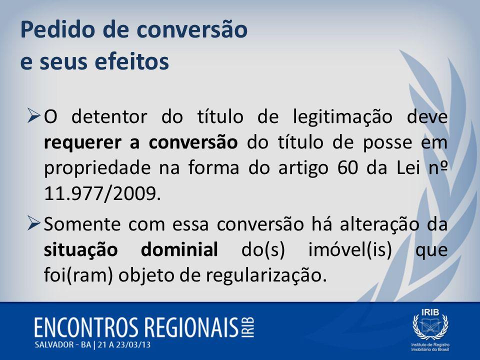 Pedido de conversão e seus efeitos O detentor do título de legitimação deve requerer a conversão do título de posse em propriedade na forma do artigo