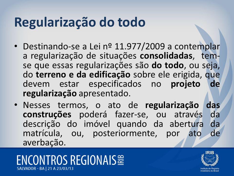 Regularização do todo Destinando-se a Lei nº 11.977/2009 a contemplar a regularização de situações consolidadas, tem- se que essas regularizações são