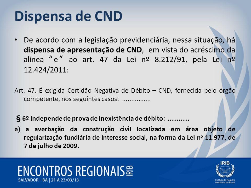 Dispensa de CND De acordo com a legislação previdenciária, nessa situação, há dispensa de apresentação de CND, em vista do acréscimo da alínea e ao ar